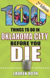 Cover image for 100 Things to Do in Oklahoma City Before You Die, 2nd Edition