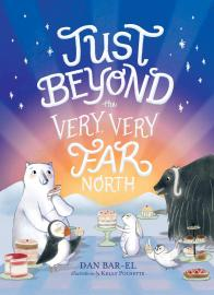 Cover image for Just Beyond the Very, Very Far North
