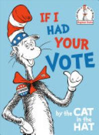 Cover image for If I Had Your Vote--By the Cat in the Hat