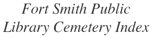 Image with text that says Fort Smith Public Library Cemetery Index