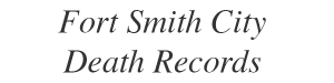 image with text that says Fort Smith City Death Records