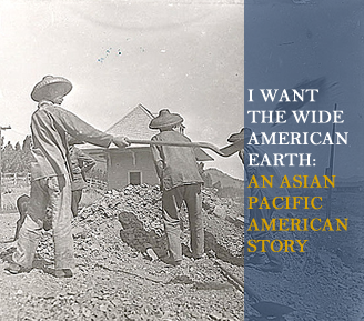 I Want the Wide American Earth: Asian Pacific Heritage Month